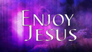 Enjoy Jesus